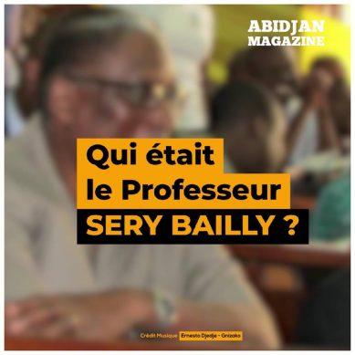 L'hommage d'Abidjan Magazine au Professeur Sery Bailly